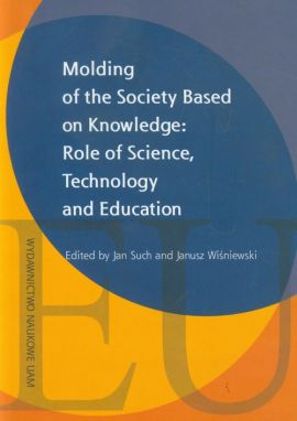 Molding of the Society Based on Knowledge: Role of Science, technology and Education - Jan Such, Janusz Wiśniewski