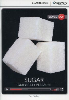 Sugar: Our Guilty Pleasure Low Intermediate Book with Online Access - Theo Walker