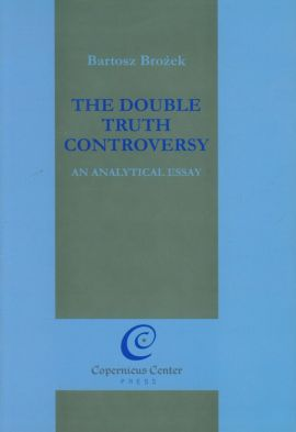 The Double Truth Controversy - Bartosz Brożek