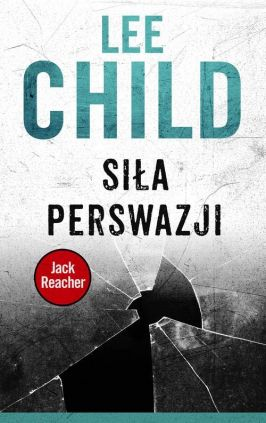 Siła perswazji - Lee Child