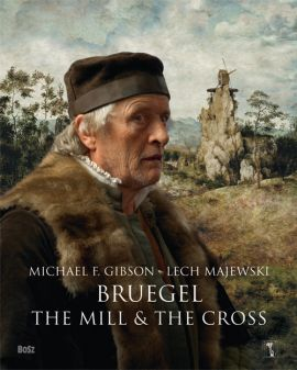 Bruegel The Mill & the Cross - Gibson Michael Francis, Lech Majewski