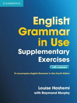 English Grammar in Use Supplementary Exercises with answers - Louise Hashemi, Raymond Murphy