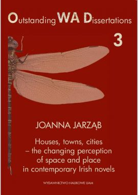 Houses towns cities - the changing perception of space and place in contemporary Irish novels - Joanna Jarząb