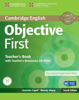 Objective First Teacher's Book with Teacher's Recouces CD-ROM - Annette Capel, Wendy Sharp