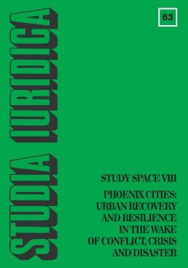 Studia Iuridica nr 63 Study Space VIII Phoenix Cities: Urban Recovery and Resilience in the Wake