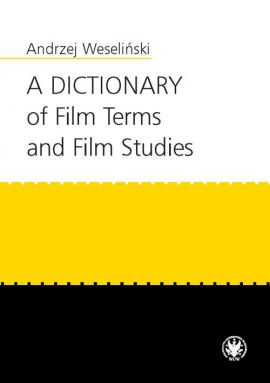 A Dictionary of Film Terms and Film Studies - Andrzej Weseliński