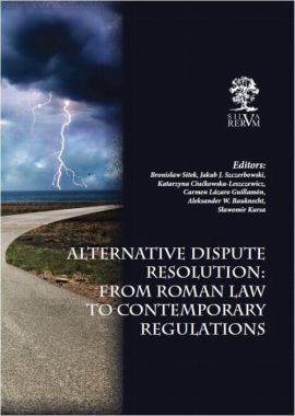 Alternative Dispute Resolution: From Roman Law to Contemporary Regulations - autor zbiorowy