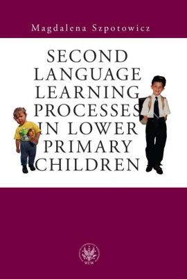Second Language Learning Processes in Lower Primary Children - Magdalena Szpotowicz