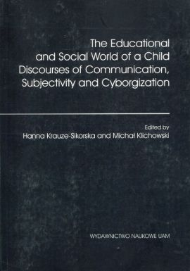 The Educational and Social World of a Child Discourses of Communication, Subjectivity and Cyborgization - Outlet - Michał Klichowski, Hanna Krauze-Sikorska