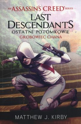 Assassin's Creed: Last Descendants. Grobowiec Khana - Matthew J. Kirby