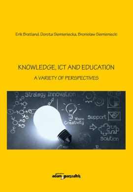 Knowledge, Ict and Education - A Variety of Perspectives - Erik Bratland, Dorota Siemieniecka, Bronisław Siemieniecki