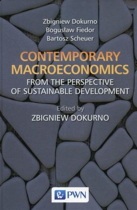 Contemporary macroeconomics from the perspective of sustainable development - Zbigniew Dokurno, Bogusław Fiedor, Bartosz Scheuer