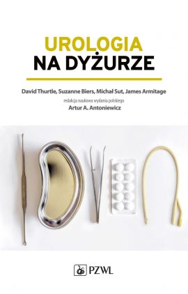 Urologia na dyżurze - David Thurtle, Suzanne  Biers, Michał Sut, James  Armitage