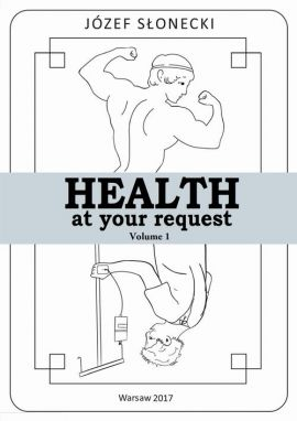 Health at your request Volume 1 - Józef Słonecki