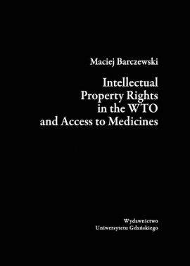 Intellectual Property Rights in the WTO and Access to Medicines - Maciej Barczewski