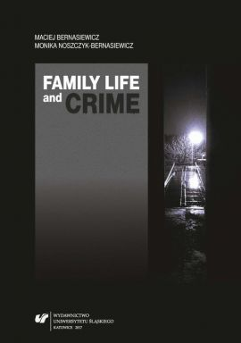 Family Life and Crime. Contemporary Research and Essays - 02 Family life as a risk_protective factor of criminal activity, chapters 4,5,6 - Maciej Bernasiewicz, Monika Noszczyk-Bernasiewicz