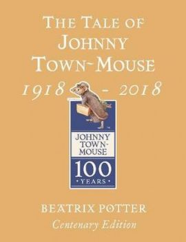 The Tale of Johnny Town Mouse Gold Centenary Edition - Beatrix Potter