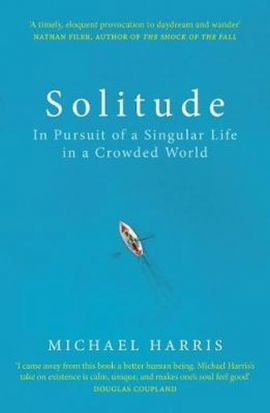 Solitude : In Pursuit of a Singular Life in a Crowded World - Michael Harris