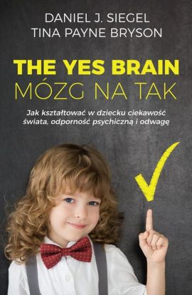 The Yes Brain. Mózg na Tak - Daniel J. Siegel, Tina Payne Bryson