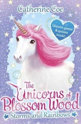 The Unicorns of Blossom Wood: Storms and Rainbows - Catherine Coe