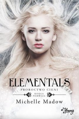 Elementals Tom 1 Proroctwo cieni - Michelle Madow