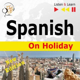Spanish on Holiday: De vacaciones – New edition (Proficiency level: B1-B2 – Listen and Learn) - Dorota Guzik