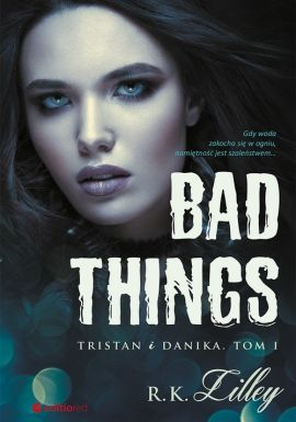 Bad Things Tristan i Danika Tom I - R.K. Lilley