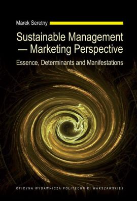 Sustainable Management — Marketing Perspective. Essence, Determinants and Manifestations - Marek Seretny