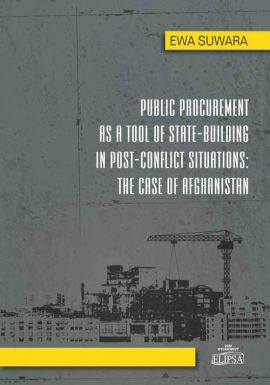 Public Procurement as a Tool of State - Building in Post - Conflict Situations: The Case of Afghanistan - Ewa Suwara