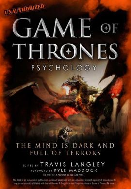 Game of Thrones Psychology - Travis Langley