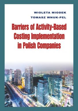 Barriers of Activity-Based Costing Implementation in Polish Companies - Wioleta Miodek, Tomasz Wnuk-Pel