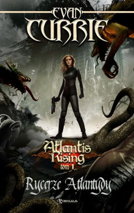 Atlantis Rising. Tom 1. Rycerze Atlantydy - Evan Currie