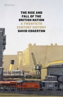 The Rise and Fall of the British Nation - David Edgerton