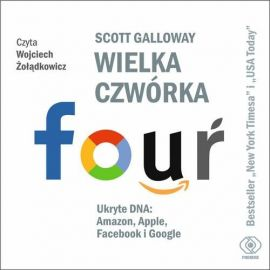 Wielka czwórka. Ukryte DNA: Amazon, Apple, Facebook i Google - Scott Galloway