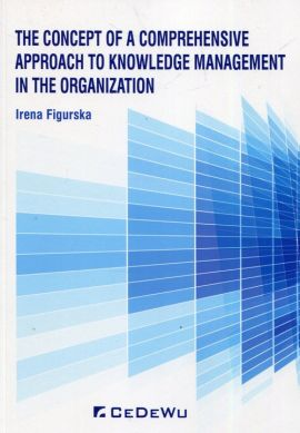 The concept of a comprehensive approach to knowledge management in the organization - Irena Figurska