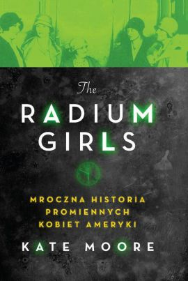 The Radium Girls. - Kate Moore