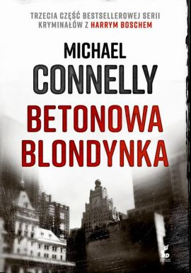 Betonowa blondynka - Michael Connelly