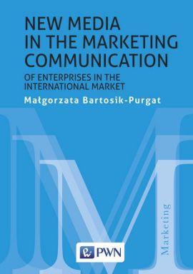 New media in the marketing communication of enterprises in the international market - Małgorzata Bartosik-Purgat