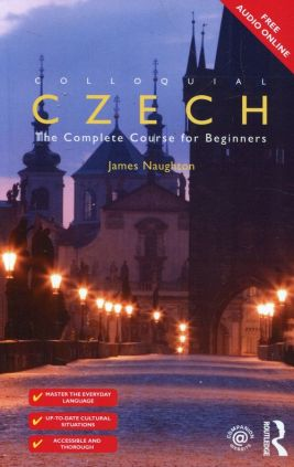 Colloquial Czech The Complete Course for Beginners - James Naughton