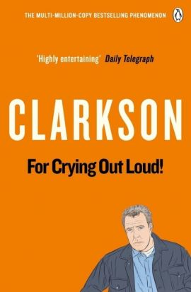 For Crying Out Loud! - Jeremy Clarkson