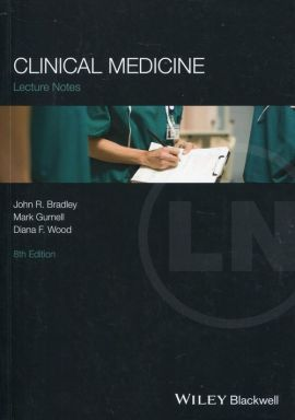 Lectures Notes: Clinical Medicine - Bradley John R., Mark Gurnell, Wood Diana F.