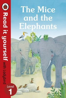 The Mice and the Elephants Read it yourself with Ladybird Level 1 - Monica Hughes