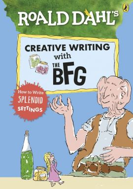 Roald Dahls Creative Writing with The BFG How to Write Splendid Settings