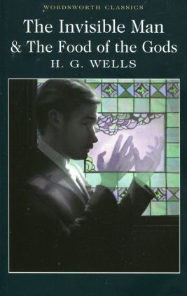 The Invisible Man & The Food of the Gods - H.G. Wells