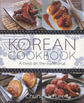 Korean Cookbook A twist on the traditional - Lee Chung Jae