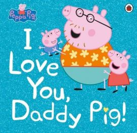 Peppa Pig I Love You, Daddy Pig!