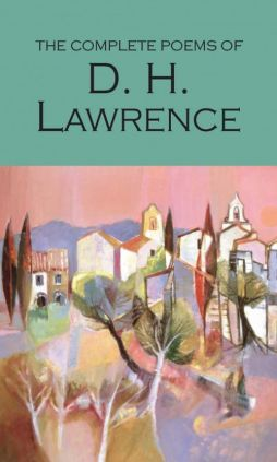Complete Poems of D.H. Lawrence - D.H. Lawrence