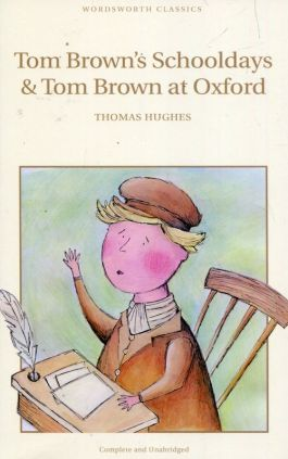 Tom Browns Schooldays & Tom Brown at Oxford - Thomas Hughes
