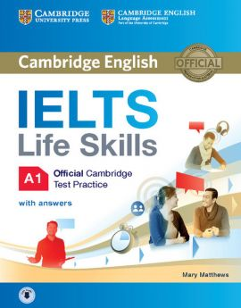 IELTS Life Skills Official Cambridge Test Practice A1 Student's Book with Answers and Audio - Mary Matthews