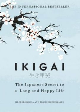 Ikigai The Japanese secret to a long and happy life - Miralles Francesc, Hector Garcia